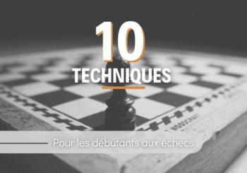 10 techniques échecs à maîtriser pour les débutants
